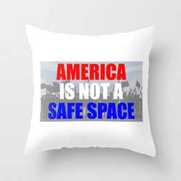 America Is Not A Safe Space Throw Pillow