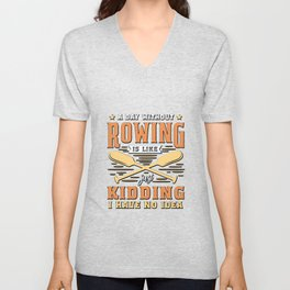Funny Rowing GIft A Day Without Rowing Is Like... Unisex V-Neck