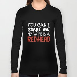 you can't scare me my wife is a redhead t-shirts Long Sleeve T-shirt
