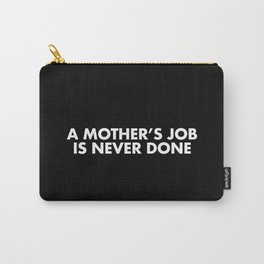 A MOTHER'S JOB IS NEVER DONE White Typography Carry-All Pouch