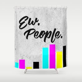 Ew. People. Typography Poster Shower Curtain