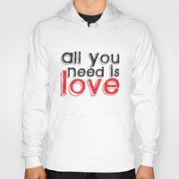 all you need is love Hoodies featuring All you need is love by Arevik Martirosyan