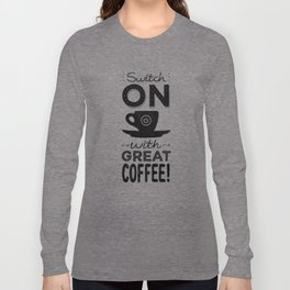 Switch On With Great Coffee! Long Sleeve T-shirt