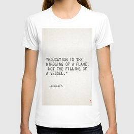 """""""Education is the kindling of a flame, not the filling of a vessel.""""Socrates T-shirt"""