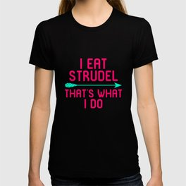 I Eat Strudel That's What I Do German Breakfast Pastry Gift T-shirt