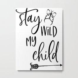Stay Wild My Child, Gift For Kids, Home Decor, Baby Room, Kids Room, Kids Metal Print
