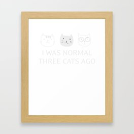 I Was Normal 3 Cats Ago Darks Framed Art Print