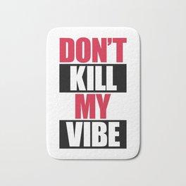 Don't Kill My Vibe Music Quote Bath Mat