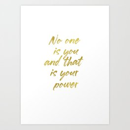 No one is you and that is your power Art Print