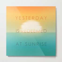 Yesterday is redeemed at sunrise Metal Print