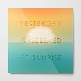 Yesterday is redeemed at sunrise Metal Print