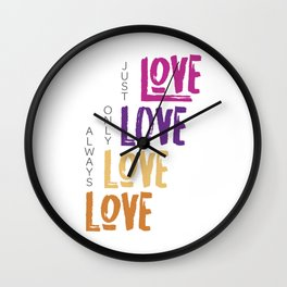 Love, just, love, only love, always love Wall Clock