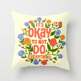 It's Okay To Not Do Everything Throw Pillow