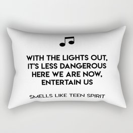 With the lights out, it's less dangerous Here we are now, entertain us  Smells Like Teen Spirit Rectangular Pillow