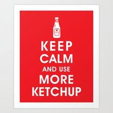 Keep Calm and Use Ketchup Art Print