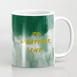 To Whatever End Coffee Mug