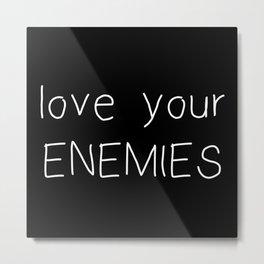 Love Your Enemies - Handwritten Metal Print