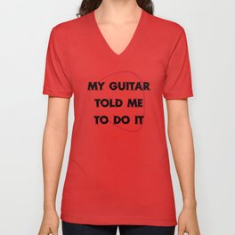 My guitar told me to do it Unisex V-Neck