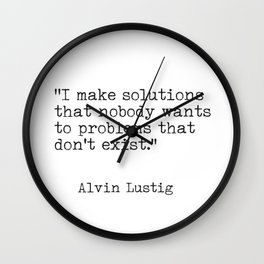 """""""I make solutions that nobody wants to problems that don't exist."""" Alvin Lustig Wall Clock"""