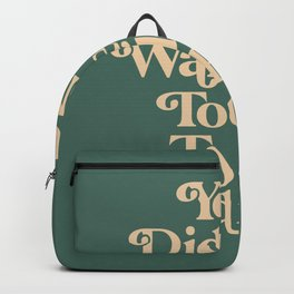 You Did Not Wake Up Today To Be Mediocre Backpack