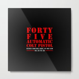 FORTY FIVE AUTOMATIC COLT PISTOL Metal Print