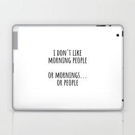 I don't like morning people Laptop & iPad Skin
