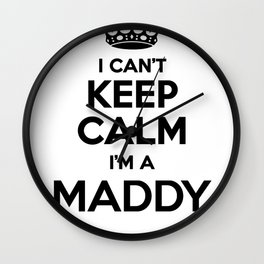 I cant keep calm I am a MADDY Wall Clock