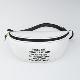 """""""TELL ME WHAT IS IT YOU PLAN TO DO WITH YOUR ONE WILE AND PRECIOUS LIFE?"""" Fanny Pack"""