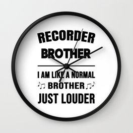 Recorder Brother Like A Normal Brother Just Louder Wall Clock