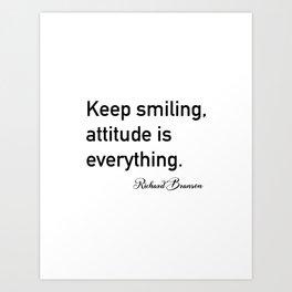 Keep smiling, attitude is everything. - Richard Branson Art Print