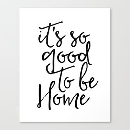 Inspirational Quote It's So Good To Be Home Printable Quote Print Typography Print Quote Wall Quote Canvas Print