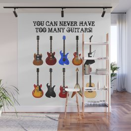 You Can Never Have Too Many Guitars! Wall Mural