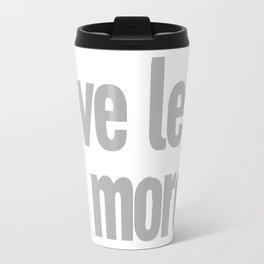 have less do more… Travel Mug
