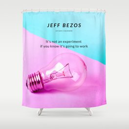"""Jeff Bezos Quote """"It's not an experiment if you know it's going to work"""" Shower Curtain"""