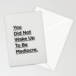 You Did Not Wake Up to Be Mediocre black and white minimalist typography home room wall decor Stationery Cards