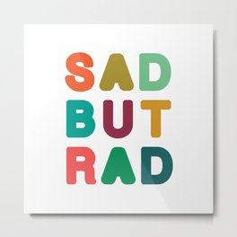 Sad but Rad Metal Print