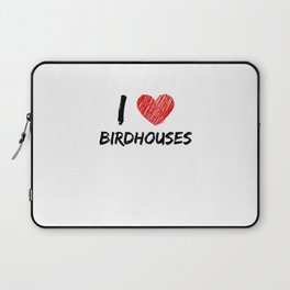 I Love Birdhouses Laptop Sleeve