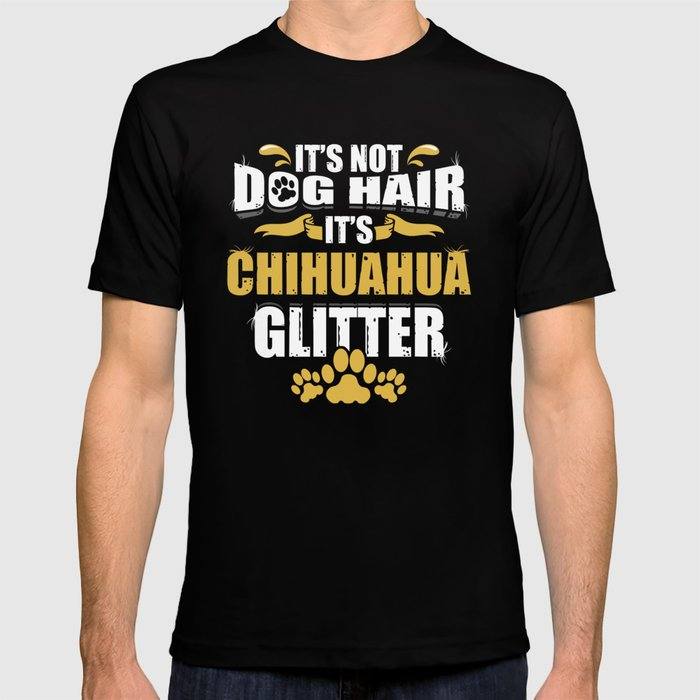 Dog Hair It S Chihuahua Glitter T Shirt