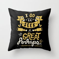 I go to seek a great perhaps Throw Pillow