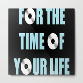 For The Time Of Your Life Metal Print
