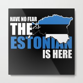 Have No Fear The Estonian Is Here Metal Print