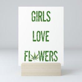 GIRLS LOVE FLOWERS, GREEN Weed Cannabis Leaves Smoke Marijuana Typography Mini Art Print
