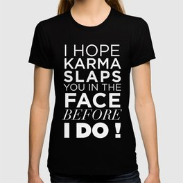 I HOPE KARMA SLAPS YOU IN THE FACE BEFORE I DO QUOTE T-shirt
