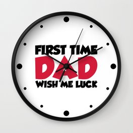 First Time Dad Funny Quote Wall Clock