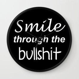 Smile through the bullshit Wall Clock
