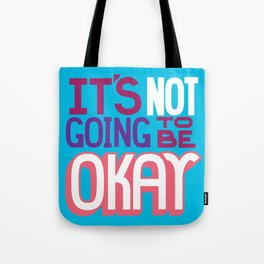 It's Not Going To Be Okay. - A Lower Management Motivator Tote Bag