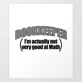 Bookkeeper I'm Actually Not Very Good At Math Art Print