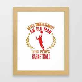 Never Underestimate An Old Man Who Plays Basketball graphic Framed Art Print