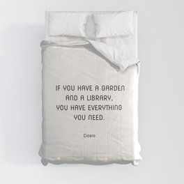 If you have a garden and a library, you have everything you need. Cicero quotes Comforters