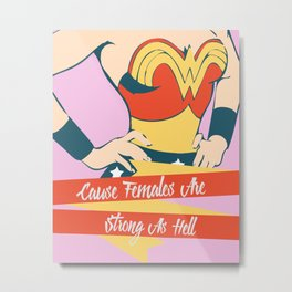 Cause Females Are Strong As Hell Metal Print